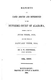 Report of Cases Argued and Determined in the Supreme Court of Alabama: Volume 24
