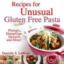 Recipes for Unusual Gluten Free Pasta