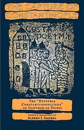 "The Capture of Constantinople: The ""Hystoria Constantinopolitana"" of Gunther of Pairis"