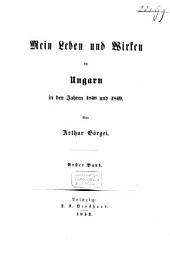 Mein Leben und Wirken in Ungarn in den Jahren 1848 und 1849: Band 1