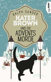 Kater Brown und die Adventsmorde: Kriminalroman