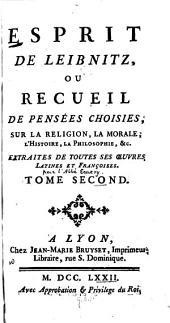 Esprit de Leibniz: ou, Recueil de pensée choisies, sur la religion, la morale, l'histoire, la philosophie, &c. extraites de toutes ses œuvres latines et françoises, Volume2