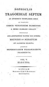 Tragoediae septem, cum annotatione Brunckii et Schaeferi. Accedunt deperditarum tragoediarum fragmenta: Τόμοι 5-7