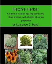 Hatch's Herbal:: A guide to natural healing and their precise, well-studied chemical properties