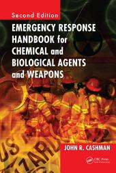 Emergency Response Handbook for Chemical and Biological Agents and Weapons, Second Edition: Edition 2