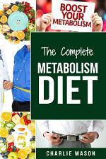 Metabolism: Metabolism And Nutrition Metabolism Revolution Metabolic Fat Loss Diet Plan Metabolic Renewal: Metabolism Revolution Metabolism Miracle