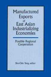 Manufactured Exports of East Asian Industrializing Economies: Possible Regional Cooperation