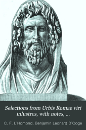Selections from Urbis Romae Viri Inlustres, with Notes, Illustrations, Maps, Prose Exercises, Word Groups, and Vocabulary