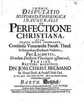 Disputatio Historico-Theologica Inauguralis De Perfectione Christiana