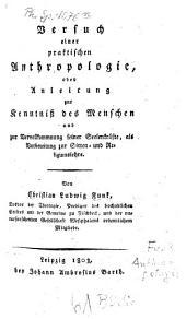Versuch einer praktischen Anthropologie: oder Anleitung zur Kenntniss des Menschen und zur Vervollkommnung seiner Seelenkräfte als Vorbereitung zur Sitten- und Religionslehre