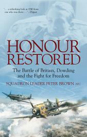 Honour Restored: The Battle of Britain, Dowding and the Fight for Freedom