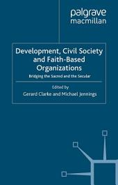 Development, Civil Society and Faith-Based Organizations: Bridging the Sacred and the Secular
