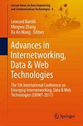 Advances in Internetworking, Data & Web Technologies: The 5th International Conference on Emerging Internetworking, Data & Web Technologies (EIDWT-2017)