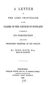 A Letter to the Lord Chancellor: On the Claims of the Church of Scotland in Regard to Its Jurisdiction, and on the Proposed Changes in Its Polity