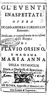 Gl'euenti inaspettati opera di Gio. Andrea Lorenzani romano. Dedicata, e rappresentata in occasione delle nozze di Flauio Orsino, e madama Maria Anna della Tremoglie ..