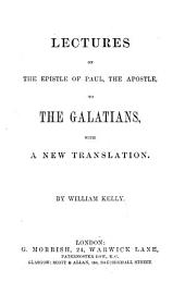Lectures on the Epistle of Paul, the Apostle, to the Galatians: with a new translation