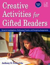Creative Activities for Gifted Readers: Dynamic Investigations, Challenging and Energizing Assignments