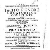 Dissertatio inauguralis juridica De tacito pignore locatoribus competente quam divina favente clementia ... publico ac solenni eruditorum examini d. 28. Jan. 1737. ... submittit Franc. Jacobus Voirhaye, ..
