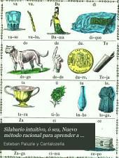 Silabario intuitivo, ó sea, Nuevo método racional para aprender a leer, con más de 400 grabados