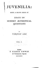 Juvenilia: Being a Second Series of Essays on Sundry Æsthetical Questions, Volume 1