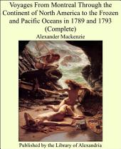 Voyages From Montreal Through the Continent of North America to the Frozen and Pacific Oceans in 1789 and 1793 (Complete)