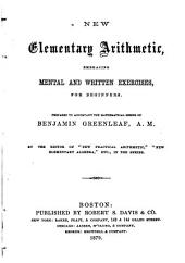 "New Elementary Arithmetic: Embracing Mental and Written Exercises for Beginners : Prepared to Accompany the Mathematical Series of Benjamin Greenleaf by the Editor of ""New Practical Arithmetic,"" ""New Elementary Algebra,"" Etc., in the Series"