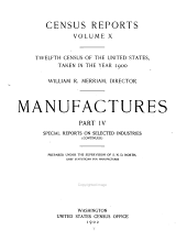 Census Reports ...: Manufactures: prepared under the supervision of S.N.D. North: pt. I. United States by industries. pt. II. States and territories. pt. III-IV. Special reports on selected industries