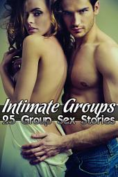 Intimate Groups: 25 Group Sex Stories