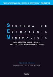 SEM Sistema de Estratégia Minimalista: Como 4Es podem tornar sua vida mais leve e levar a sua empresa ao sucesso