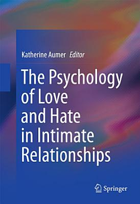 The Psychology of Love and Hate in Intimate Relationships PDF
