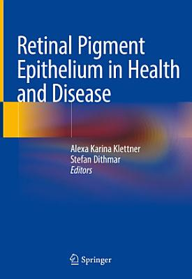 Retinal Pigment Epithelium in Health and Disease