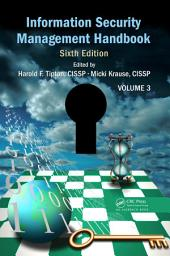 Information Security Management Handbook, Sixth Edition: Volume 3, Edition 6