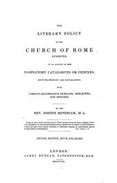 The Literary Policy of Rome Exhibited in an Account of Her Damnatory Catalogus Or Indexes Etc. 2. Edition Much Enlarged