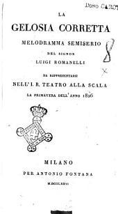 La gelosia corretta melodramma semiserio del signor Luigi Romanelli da rappresentarsi nell'I.R. teatro alla Scala la primavera dell'anno 1826