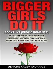 Bigger Girls Do It: Books 1-3 Erotic Romance