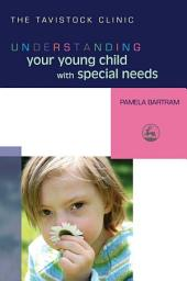 Understanding Your Young Child with Special Needs