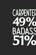 Carpenter 49 % BADASS 51 %