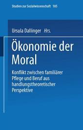 Ökonomie der Moral: Konflikt zwischen familiärer Pflege und Beruf aus handlungstheoretischer Perspektive