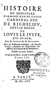 Histoire du ministère d'Armand Jean du Plessis cardinal, duc de Richelieu, sous le règne de Louis le Juste XIII du nom roy de France et de Navarre