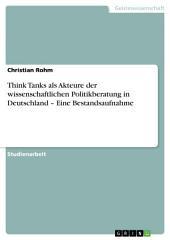 Think Tanks als Akteure der wissenschaftlichen Politikberatung in Deutschland – Eine Bestandsaufnahme