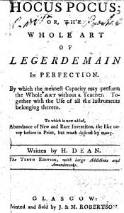 Hocus pocus; or, The whole art of legerdemain in perfection ... The tenth edition, with large additions and amendments
