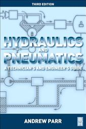Hydraulics and Pneumatics: A Technician's and Engineer's Guide, Edition 3