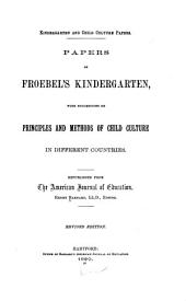 Papers on Froebel's Kindergarten: With Suggestions on Principles and Methods of Child Culture in Different Countries. Republished from the American Journal of Education