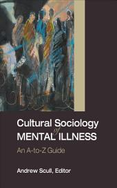 Cultural Sociology of Mental Illness: An A-to-Z Guide
