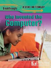 Breakthroughs in Science and Technology: Who Invented the Computer?