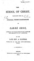 The School of Christ  Translated from an Original French Manuscript of L Abb   Grou     by the Late Rev  A  Clinton  Etc PDF