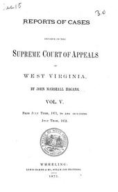 Reports of Cases Decided in the Supreme Court of Appeals of West Virginia: Volume 5