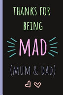 Thanks for Being Mad  Mum   Dad   Notebook  Blank Journal  Funny Gift for Mothers Day Or Birthday  Great Alternative to a Card  PDF