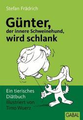 Günter, der innere Schweinehund, wird schlank: ein tierisches Diätbuch