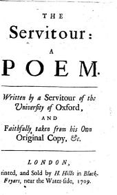 The Servitour: a Poem. Written by a Servitour of the University of Oxford, and Faithfully Taken from His Own Original Copy, &c